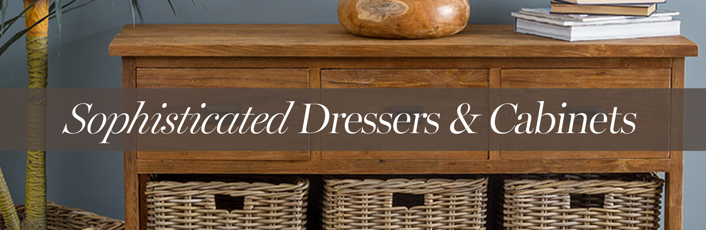 Dressers and Cabinets